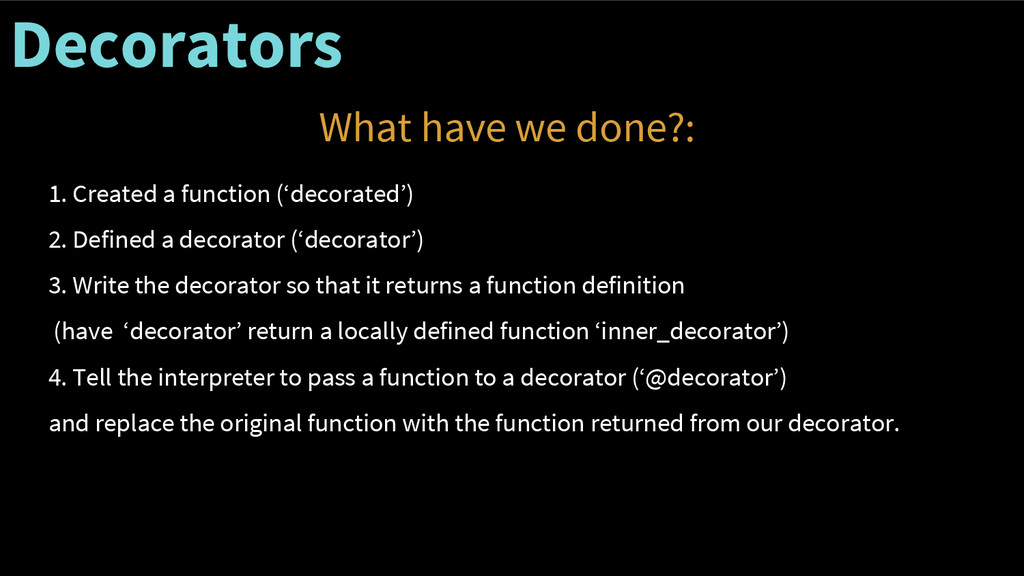 Decorators What have we done?: 1. Created a fun...