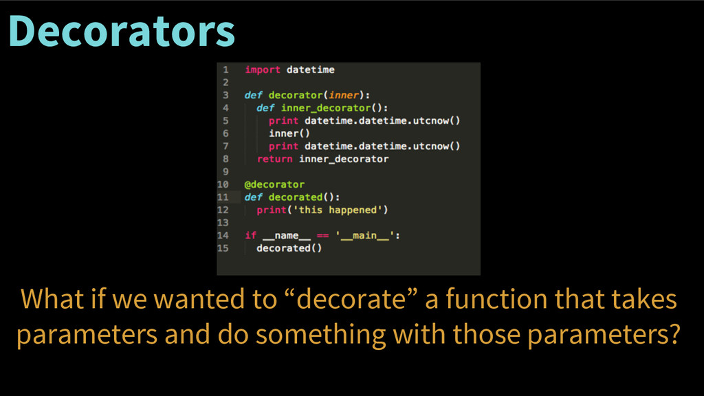 "Decorators What if we wanted to ""decorate"" a fu..."