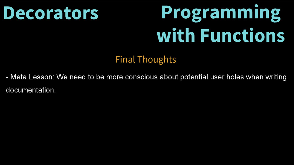 Decorators Final Thoughts Programming with Func...