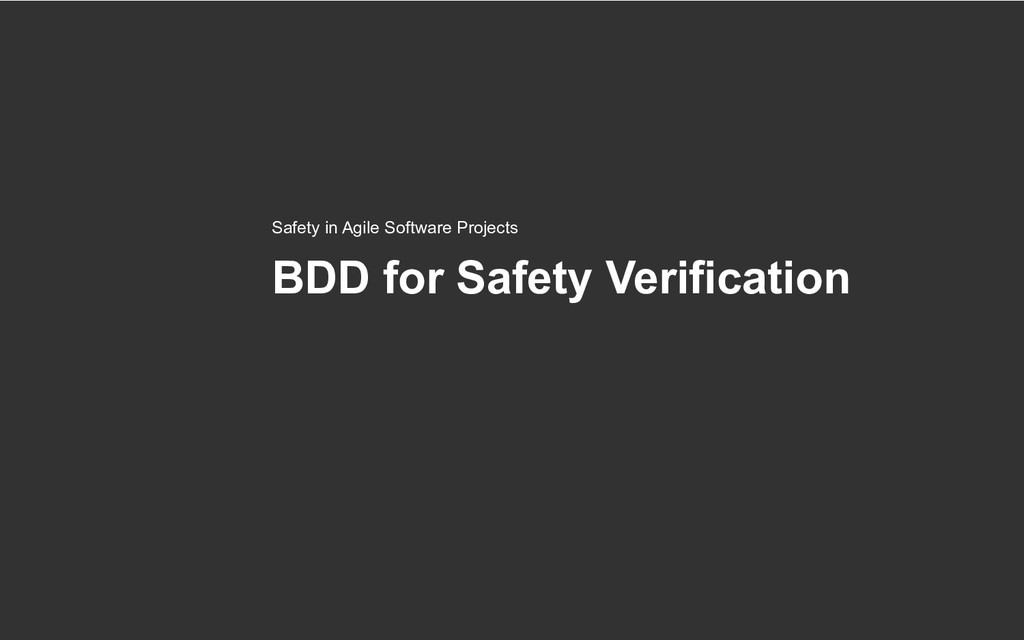 BDD for Safety Verification Safety in Agile Sof...
