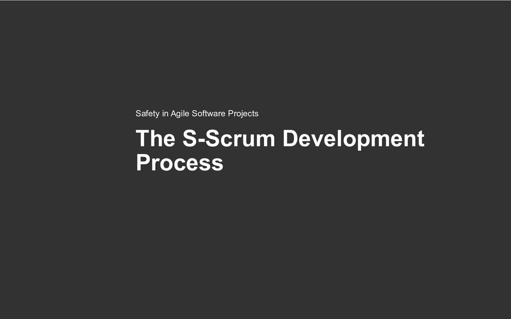 The S-Scrum Development Process Safety in Agile...