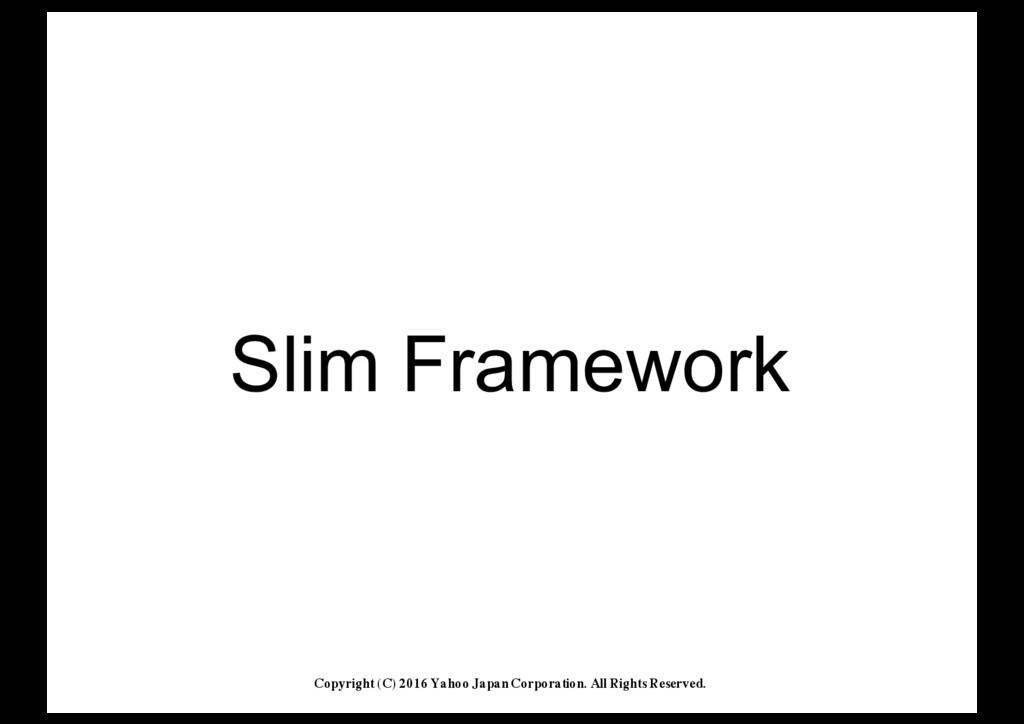Slim'Framework Copyright (C) 2016 Yahoo Japan C...
