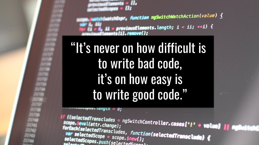 """""""It's never on how difficult is to write bad co..."""