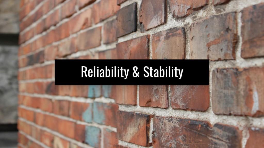 Reliability & Stability