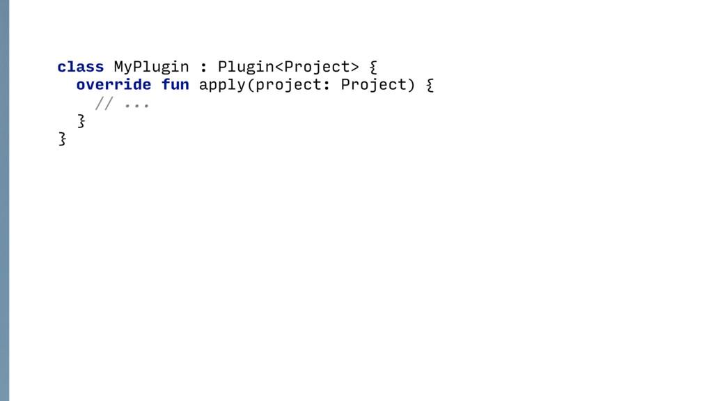 class MyPlugin : Plugin<Project> { override fun...
