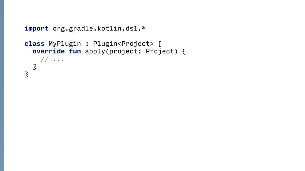 import org.gradle.kotlin.dsl.* class MyPlugin :...