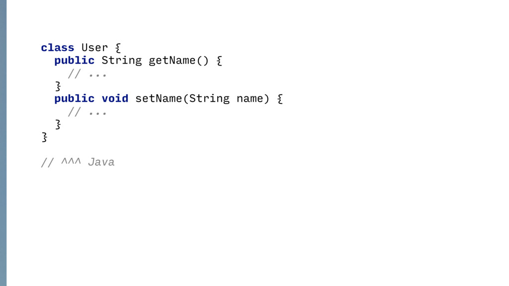 class User { public String getName() { // ......