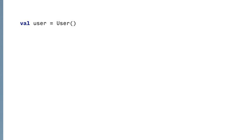 val user = User()