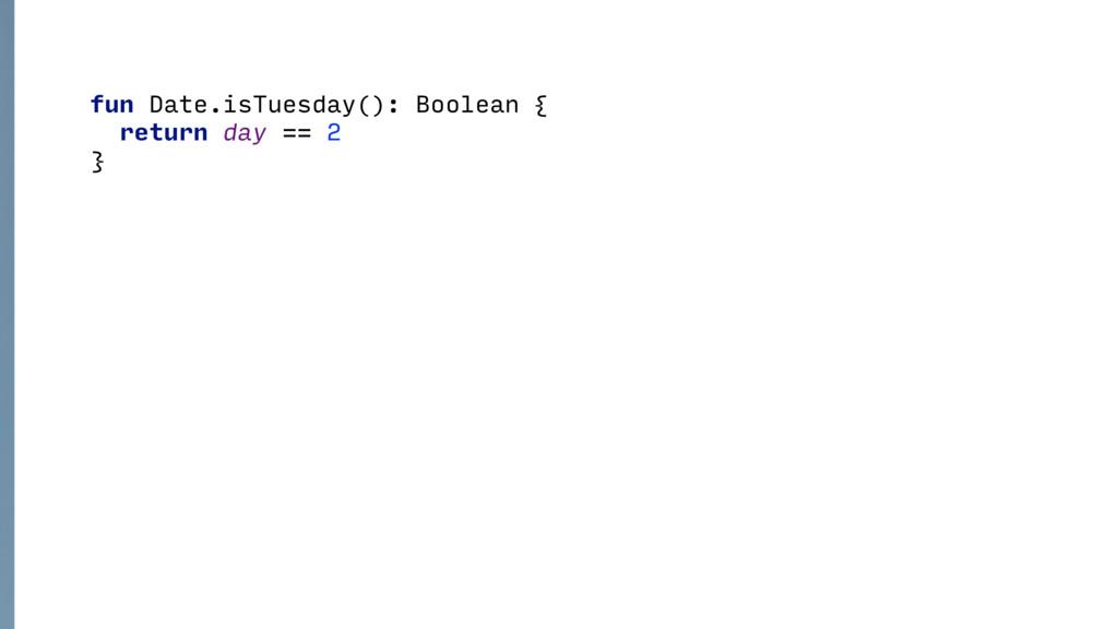 fun Date.isTuesday(): Boolean { return day == ...