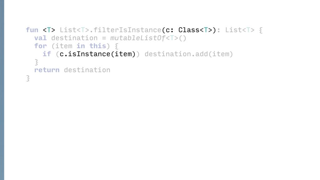 fun <T> List<T>.filterIsInstance(c: Class<T>): ...