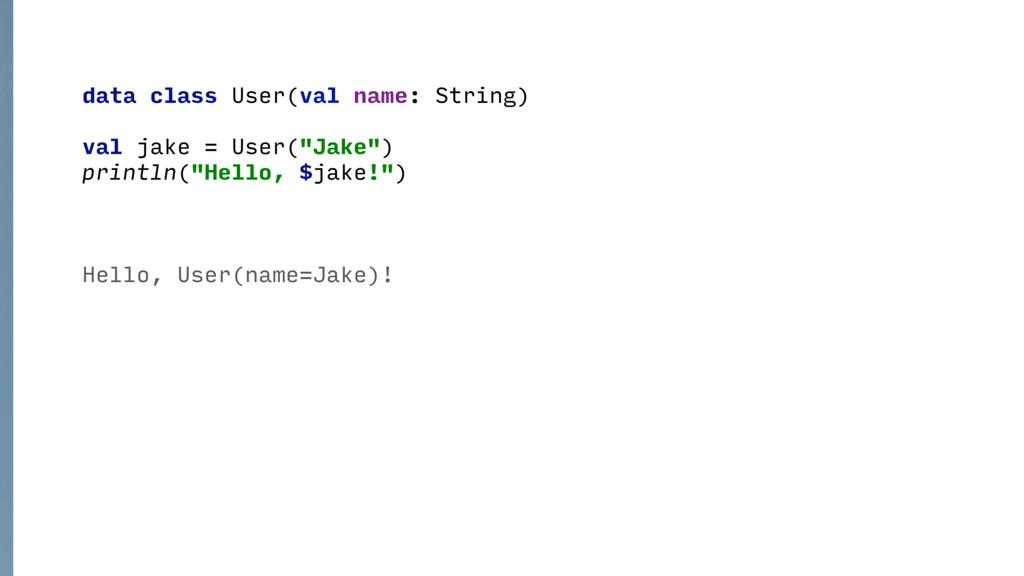 data class User(val name: String) val jake = Us...