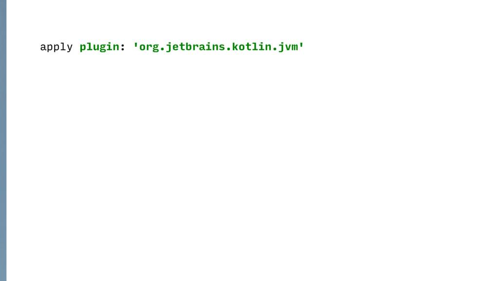 apply plugin: 'org.jetbrains.kotlin.jvm'