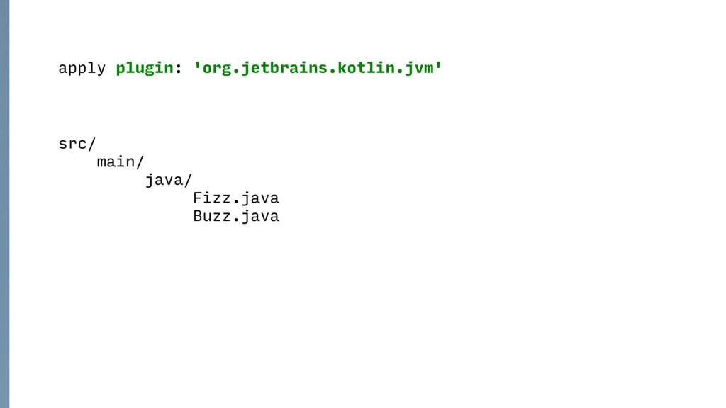 apply plugin: 'org.jetbrains.kotlin.jvm' src/ m...