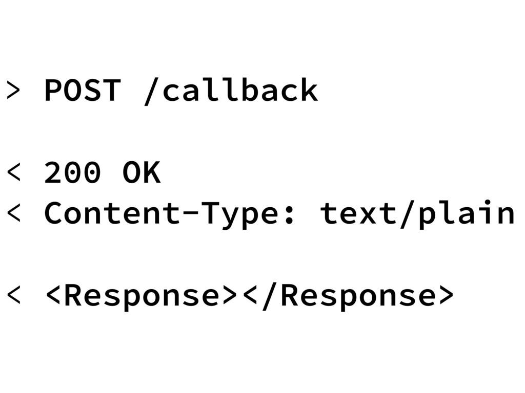 > POST /callback < 200 OK < Content-Type: text/...