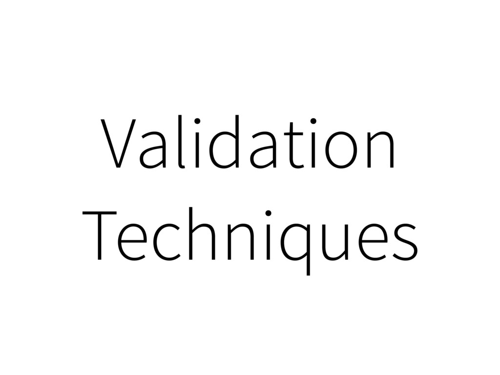 Validation Techniques