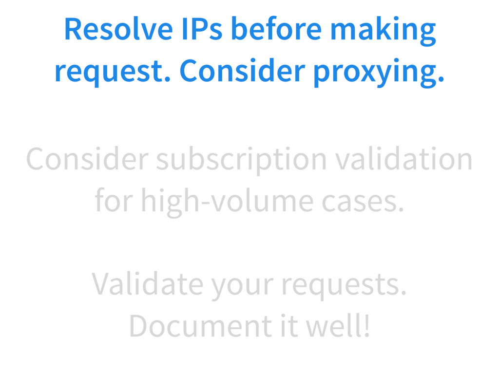Validate your requests. Document it well! Resol...