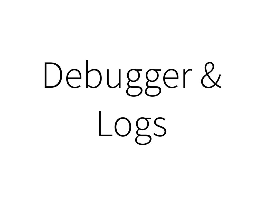 Debugger & Logs