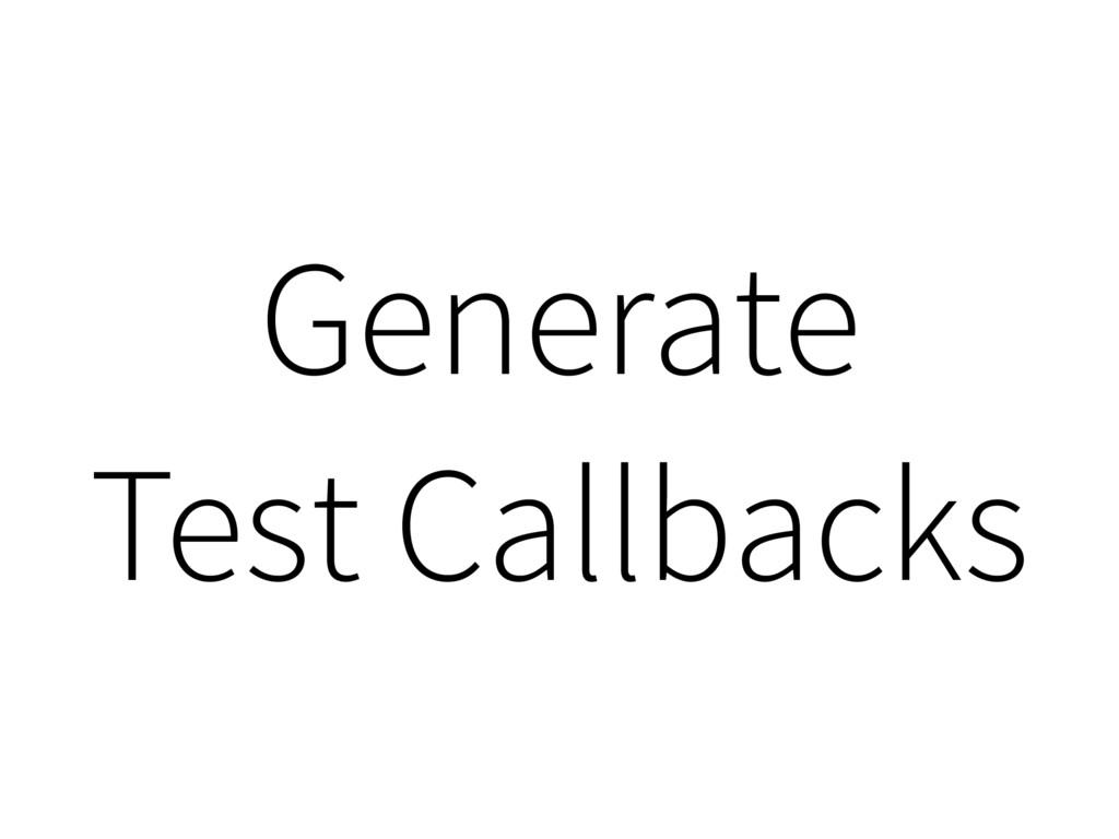 Generate Test Callbacks