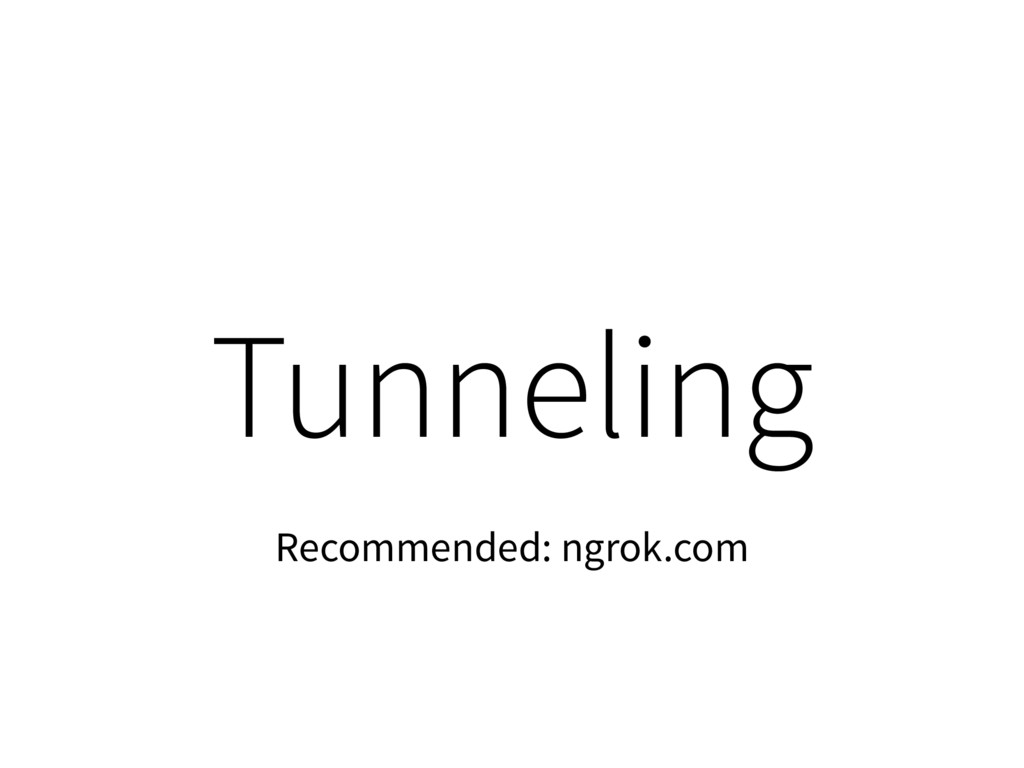 Tunneling Recommended: ngrok.com