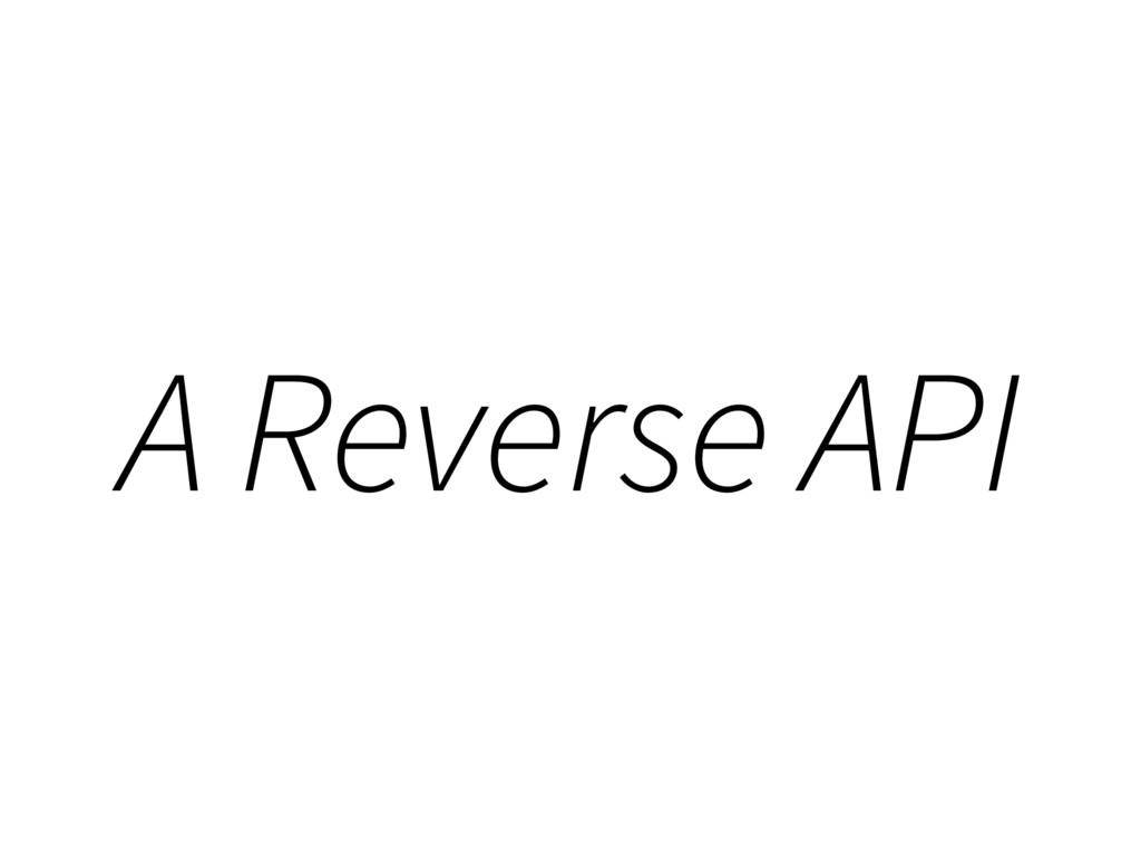 A Reverse API