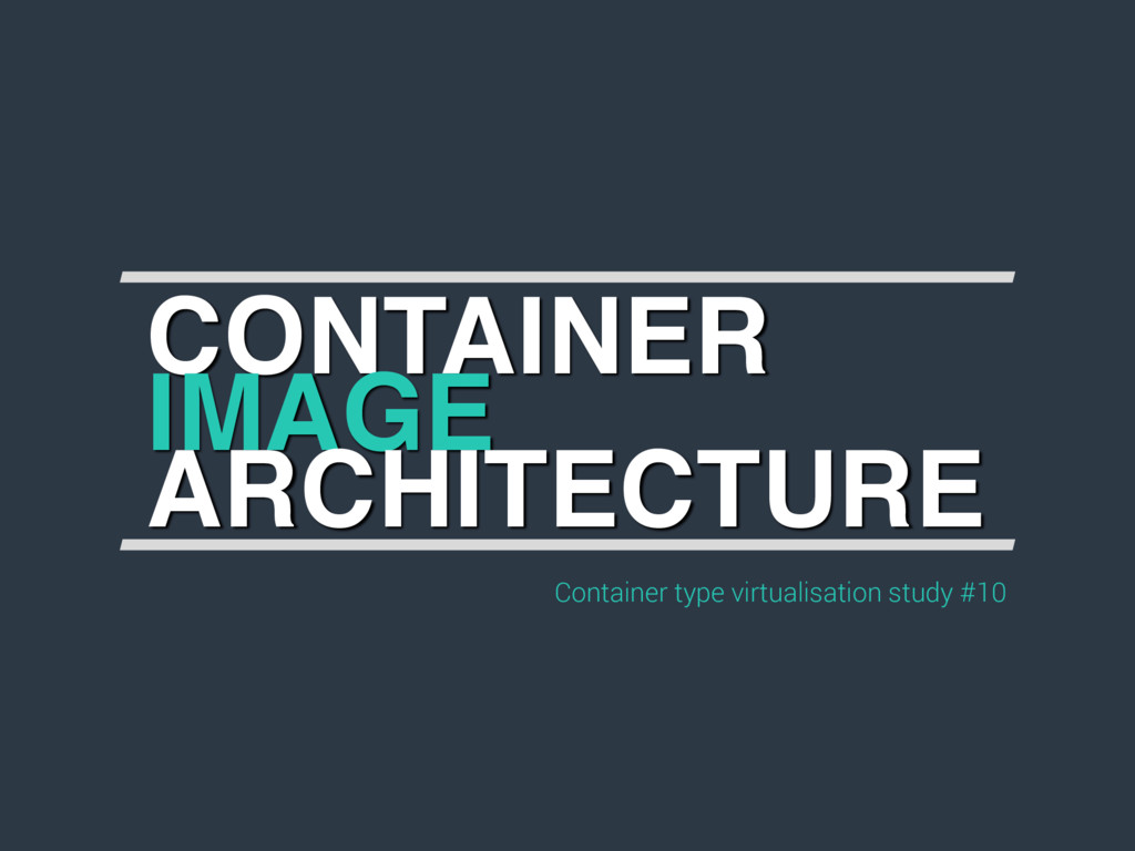 Container type virtualisation study #10 CONTAIN...
