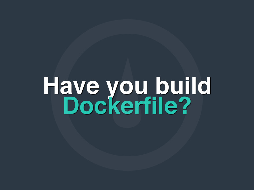Have you build Dockerfile?