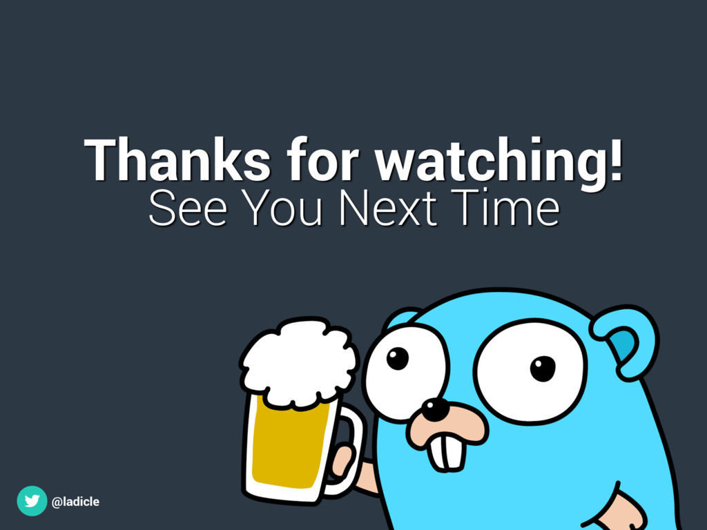 Thanks for watching! See You Next Time @ladicle