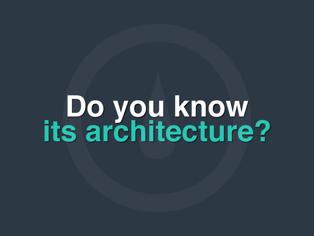 Do you know its architecture?
