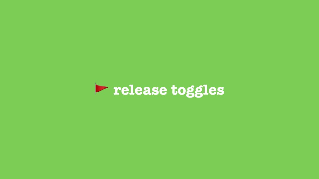 release toggles