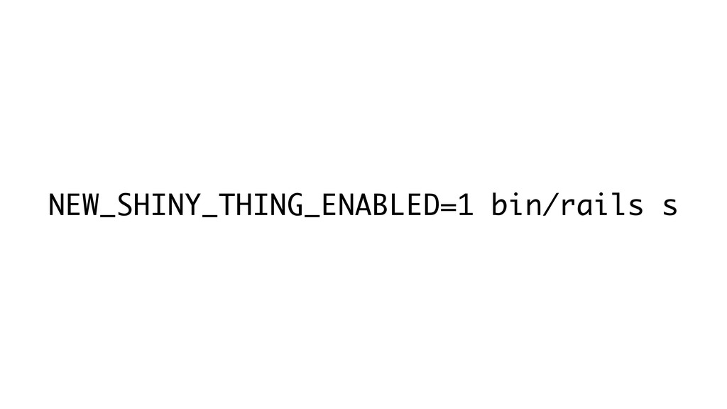 NEW_SHINY_THING_ENABLED=1 bin/rails s