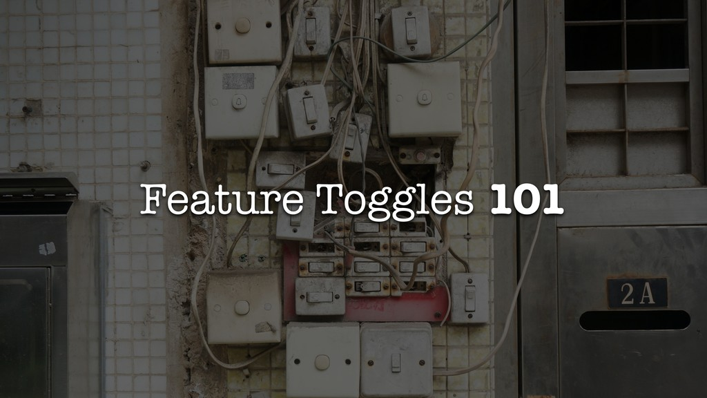 Feature Toggles 101