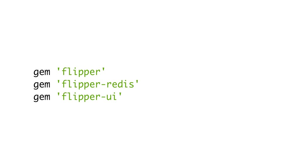 gem 'flipper' gem 'flipper-redis' gem 'flipper-...