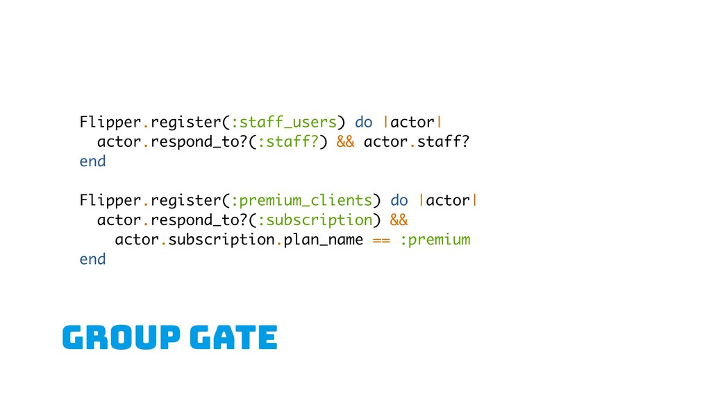 GROUP gate Flipper.register(:staff_users) do |a...