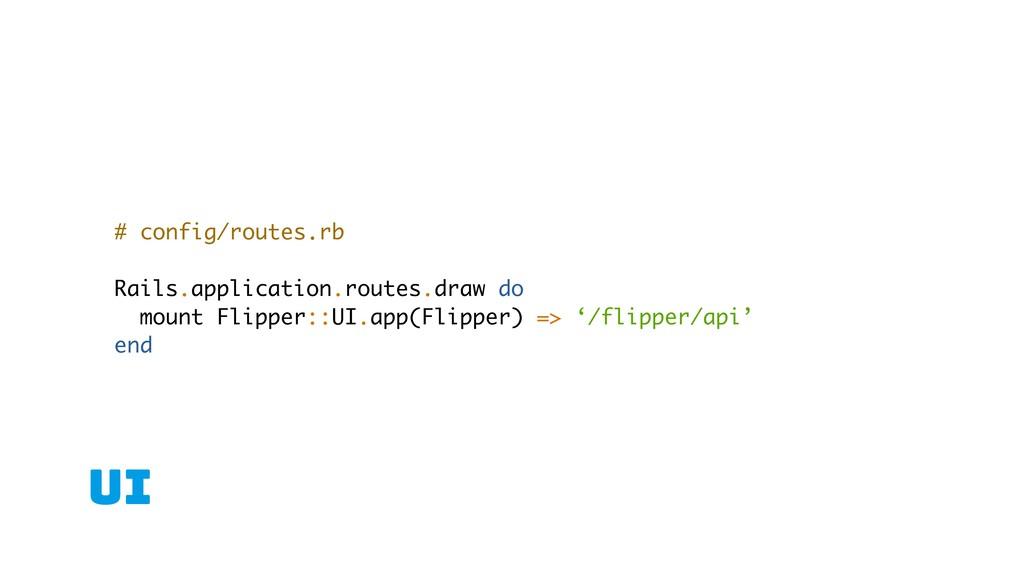 UI # config/routes.rb Rails.application.routes....