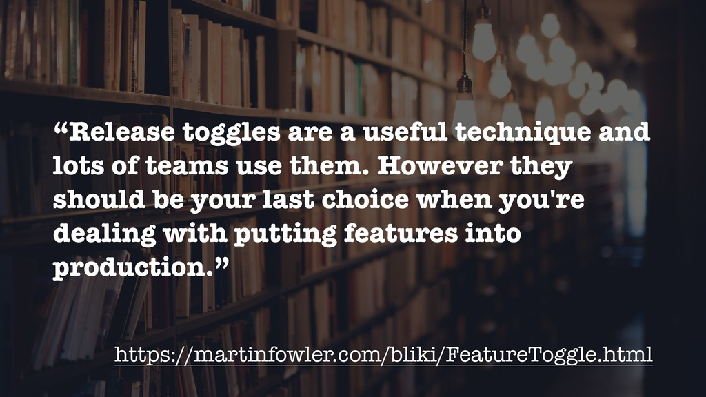 """""""Release toggles are a useful technique and lot..."""