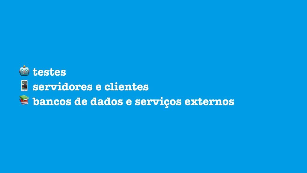 testes  servidores e clientes  bancos de dados...