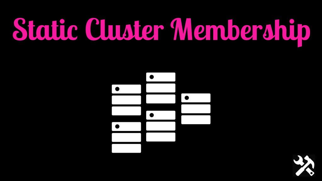 Static Cluster Membership