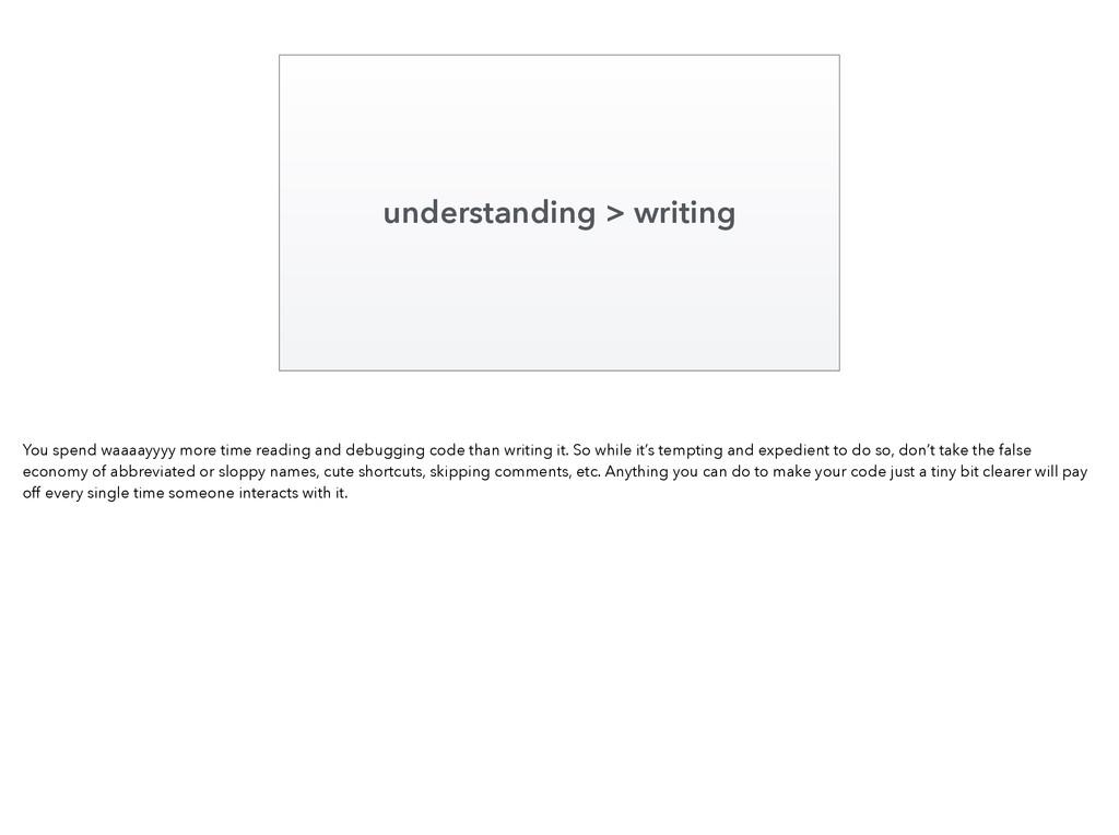 understanding > writing You spend waaaayyyy mor...