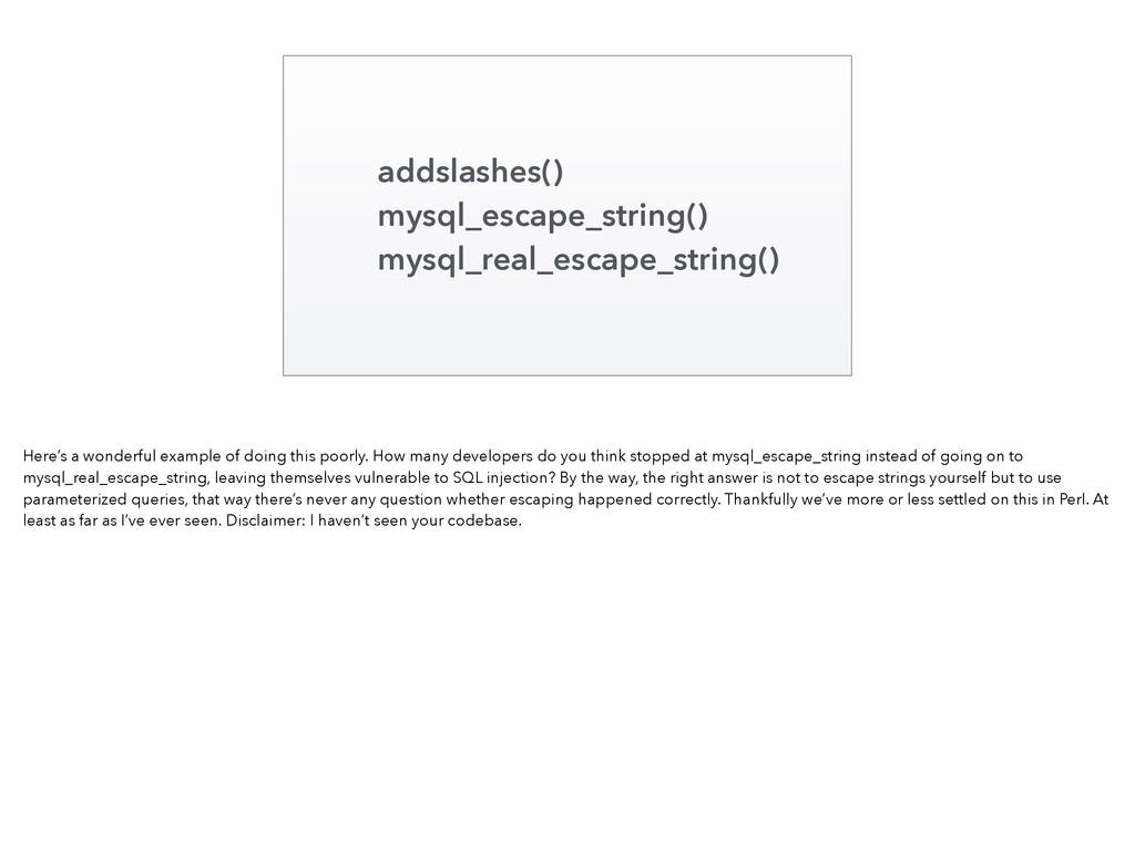 addslashes() mysql_escape_string() mysql_real_e...