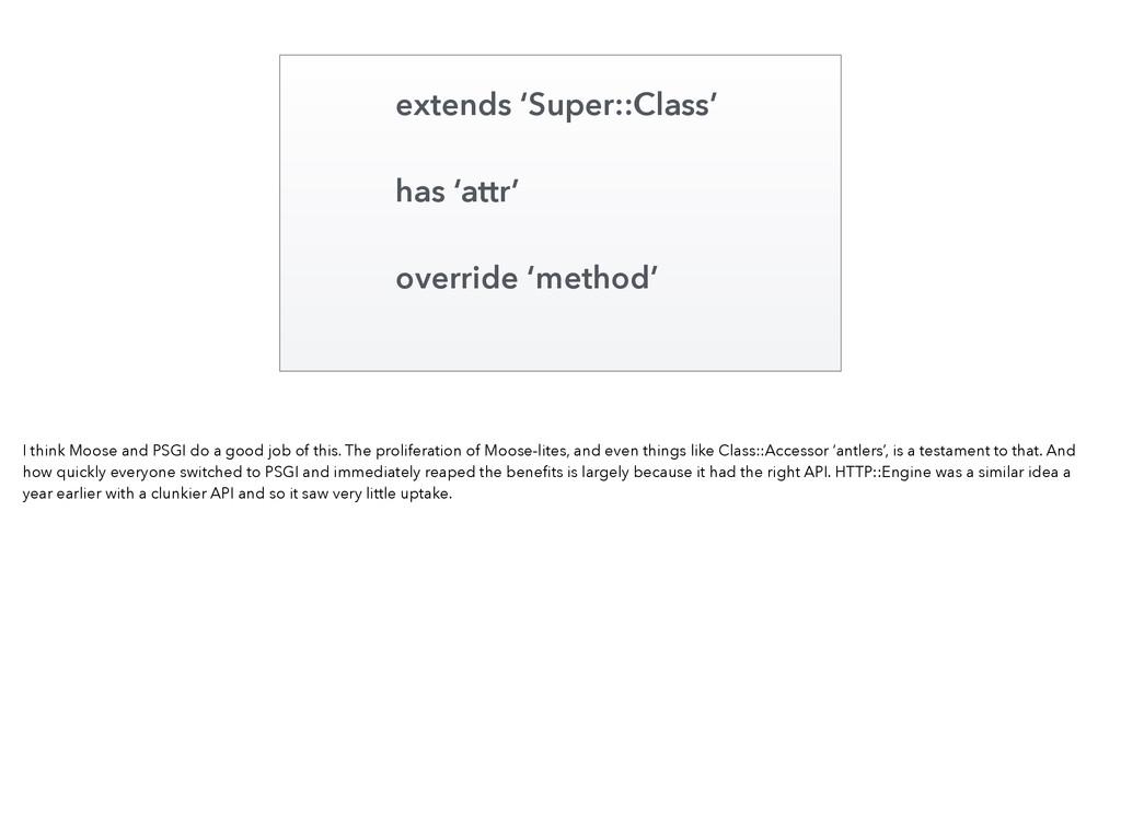 extends 'Super::Class' has 'attr' override 'met...