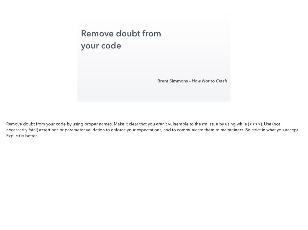 Remove doubt from your code Brent Simmons – How...