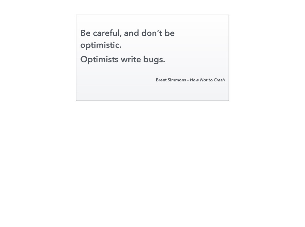 Be careful, and don't be optimistic. Optimists ...