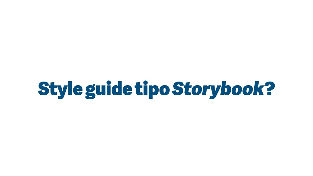 Style guide tipo Storybook?