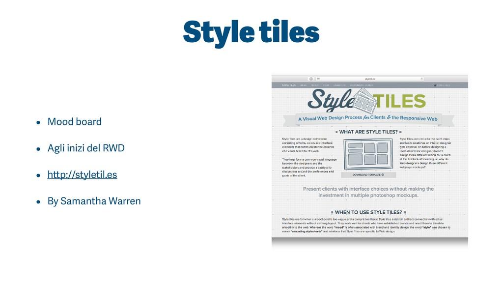 Style tiles • Mood board • Agli inizi del RWD •...