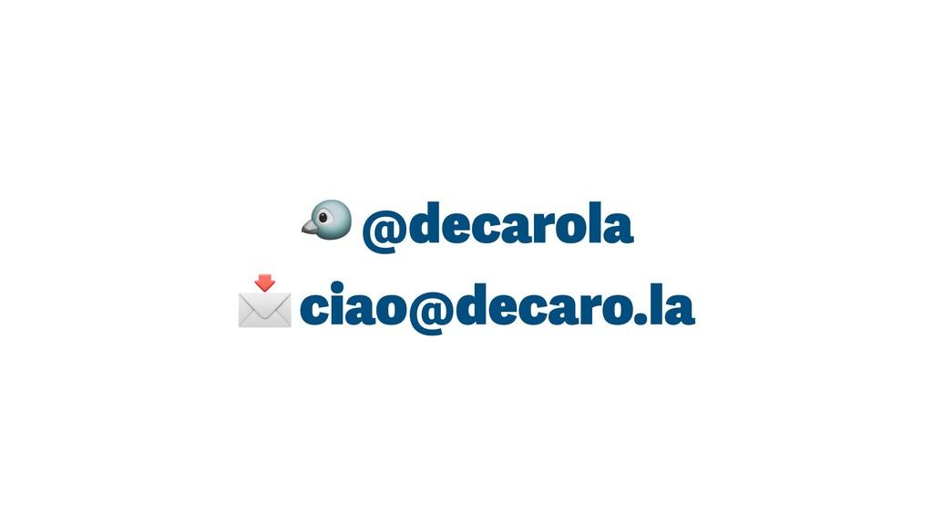 @decarola  ciao@decaro.la