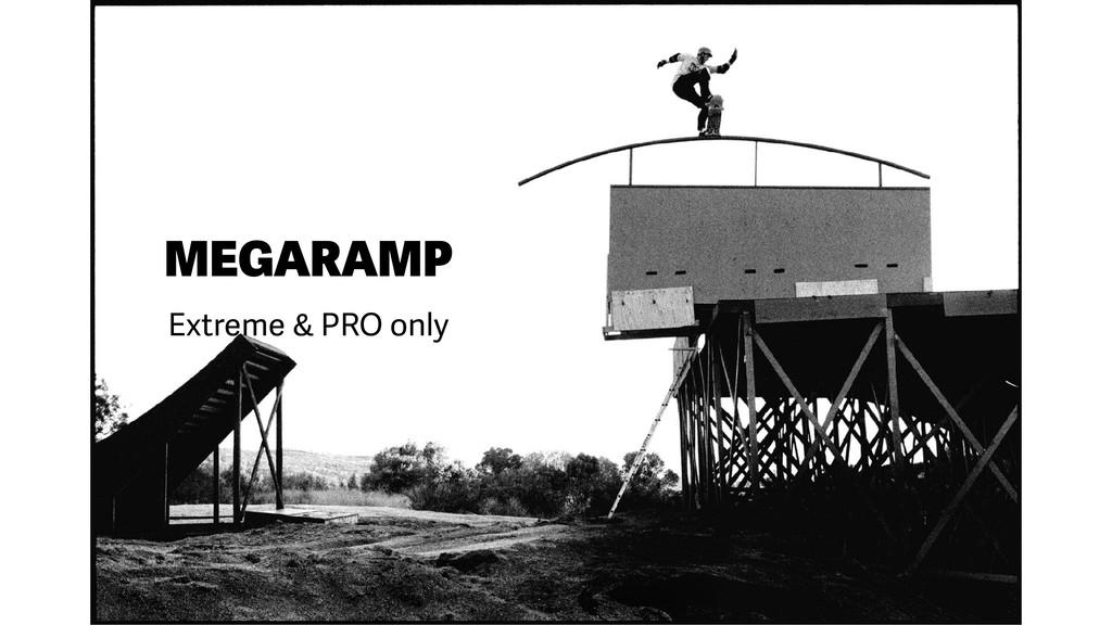 MEGARAMP Extreme & PRO only