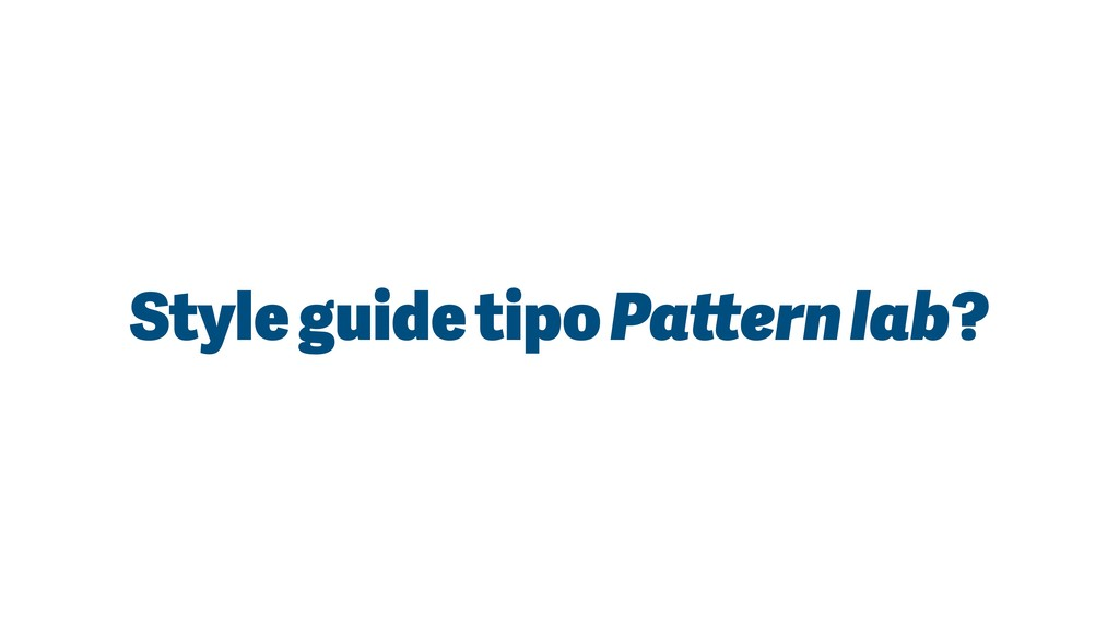 Style guide tipo Pattern lab?