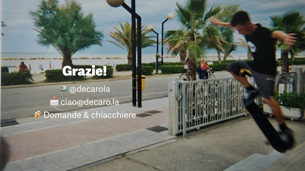 Grazie!  @decarola  ciao@decaro.la  Domande & c...