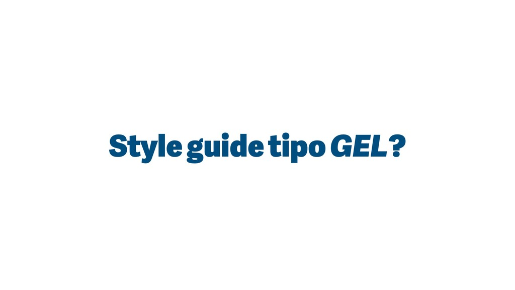 Style guide tipo GEL?
