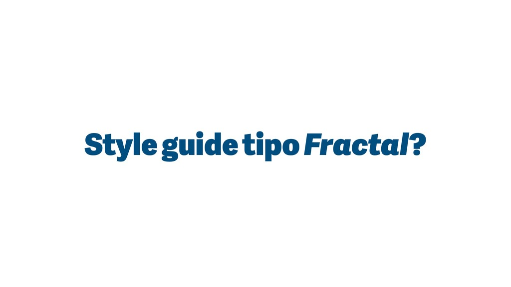 Style guide tipo Fractal?